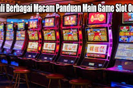 Kenali Berbagai Macam Panduan Main Game Slot Online