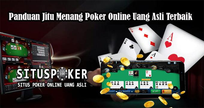 Panduan Jitu Menang Poker Online Uang Asli Terbaik
