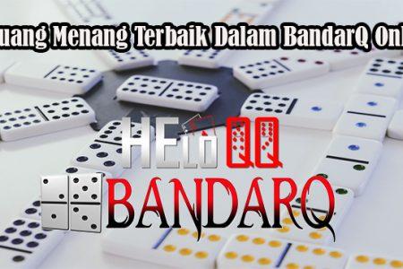 Peluang Menang Terbaik Dalam BandarQ Online