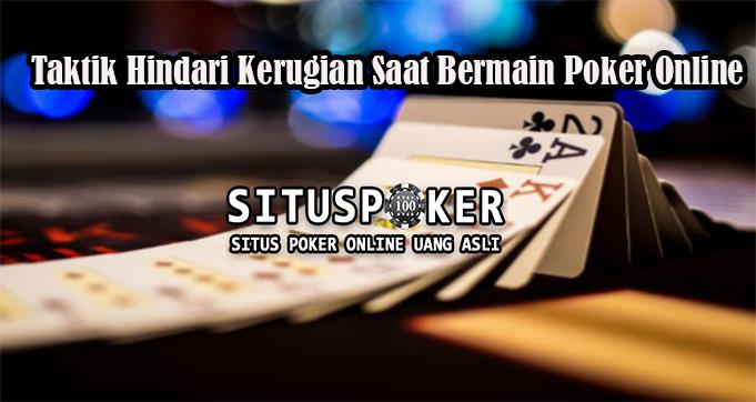 Taktik Hindari Kerugian Saat Bermain Poker Online