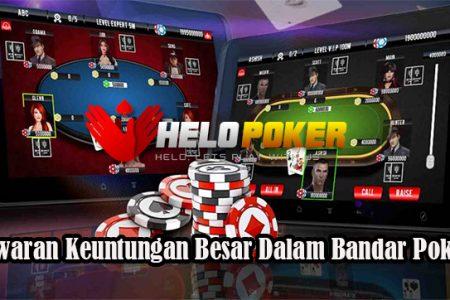Tawaran Keuntungan Besar Dalam Bandar Poker