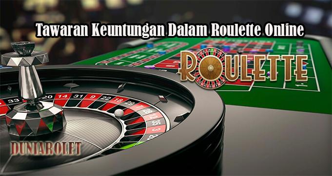 Tawaran Keuntungan Dalam Roulette Online